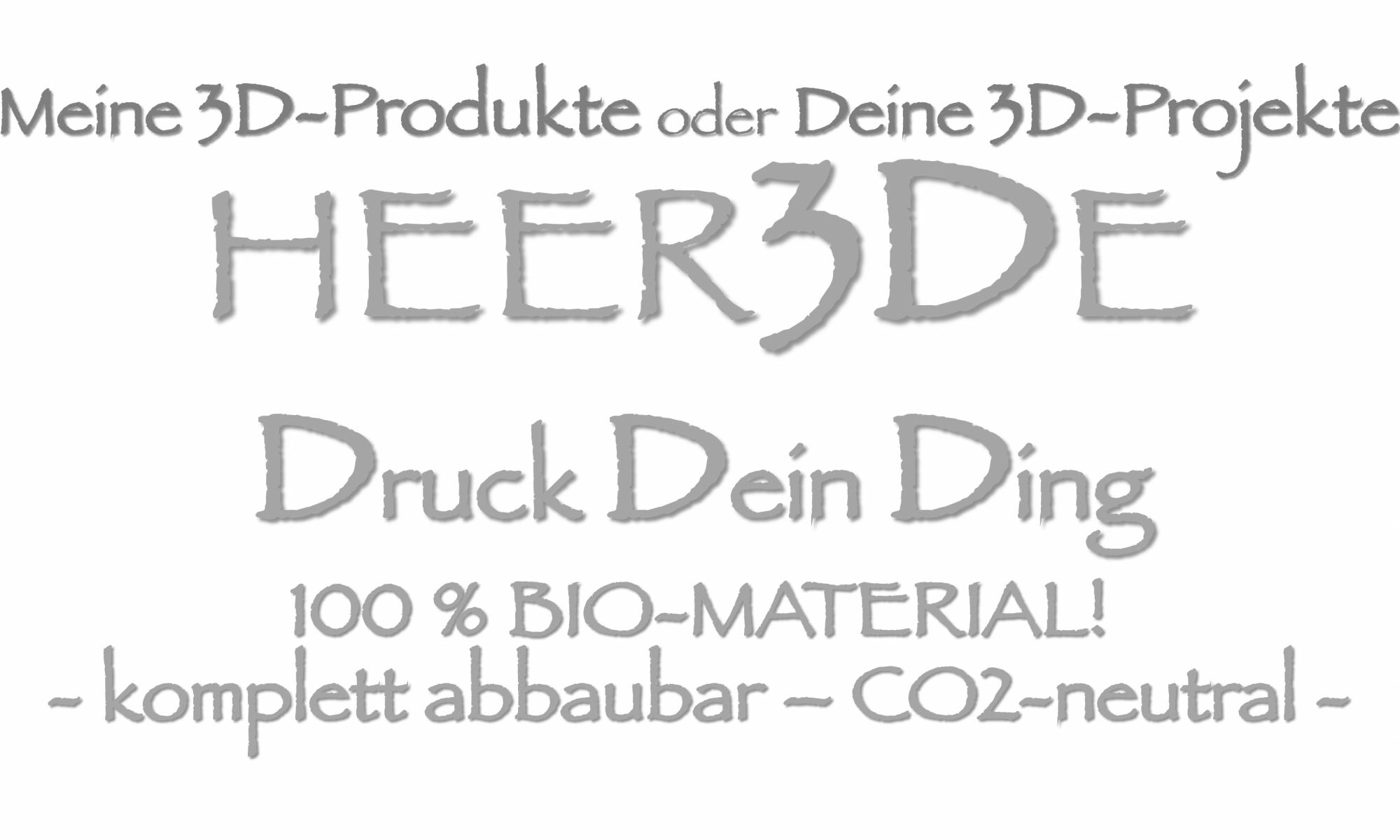 3D-PRODUKTE - 100 % BIO by HEER3DE!